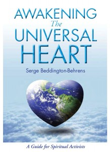 Awakening the Universal Heart - Spiritual Activism  - Serge Beddington Behrens